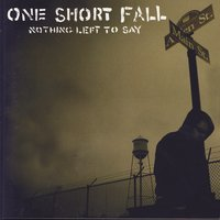 Nothing Left To Say — One Short Fall