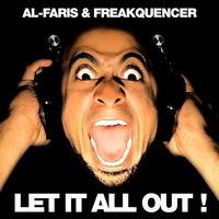 Let It All Out — Freakquencer, AL-Faris, Al-Faris, Freakquencer