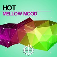 Mellow Mood — Hot