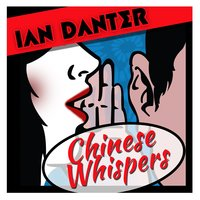 Chinese Whispers — Ian Danter