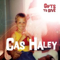 Gifts to Give — Cas Haley