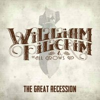 The Great Recession — William Pilgrim & the All Grows Up