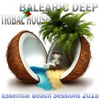 Balearic Deep Tribal House 2015 — сборник