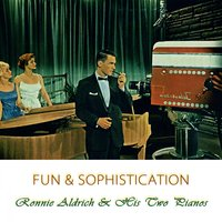 Fun And Sophistication — Ronnie Aldrich & His Two Pianos