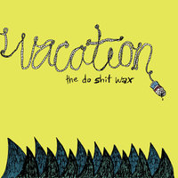 The Do Shit Wax — Vacation