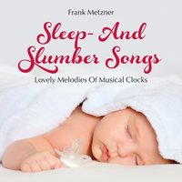Sleep- And Slumber Songs: Lovely Melodies of Musical Clocks — Frank Metzner