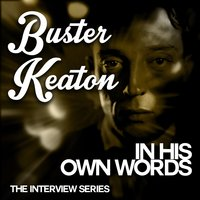 The Interview Series - Buster Keaton in His Own Words — Studs Terkel, Buster Keaton|Studs Terkel, Buster Keaton