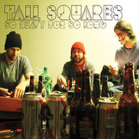 So Heavy for so Long — Tall Squares