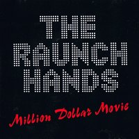 Million Dollar Movie — The Raunch Hands