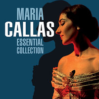 The Essential Collection — Maria Callas