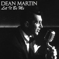 Let It Be Me — Dean Martin