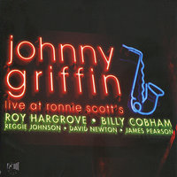 Live at Ronnie Scott's — Johnny Griffin, Roy Hargrove, Billy Cobham, Johnny Griffin with Roy Hargrove & Billy Cobham