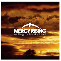 Waiting For the Sky To Fall — Mercy Rising