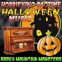 Horrifying Ragtime Halloween Music — Rocky Mountain Monsters