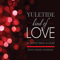 Yuletide Kind of Love — Hope Chapel Worship