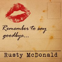 Remember to Say Goodbye — Rusty McDonald