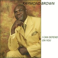 I Can Depend On You — Raymond Brown