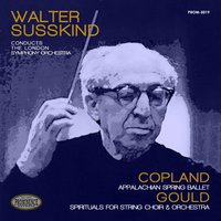 Copland: Appalachian Spring Ballet & Gould: Spirituals for String Choir and Orchestra — Аарон Копленд, London Symphony Orchestra (LSO), Walter Susskind