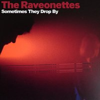 Sometimes They Drop By — The Raveonettes