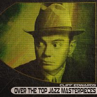 Over the Top Jazz Masterpieces — Cliff Edwards