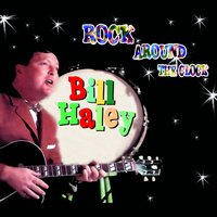 Rock Around the Clock — Bill Haley, Bill Haley, Hits Comets, Hits Comets