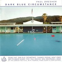 Dark Blue Circumstance — Paul Dresher