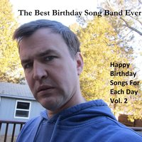 Happy Birthday Songs for Each Day, Vol. 2 — The Best Birthday Song Band Ever
