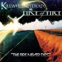 The Fire Never Dies - CDS — Killwhitneydead