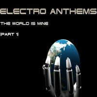Electro Anthems the World Is Mine, Pt. 1 — сборник