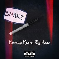 Nobody Knows My Name — Dmanz