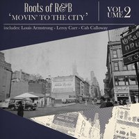 Roots of R & B, Vol. 2 - Movin' to the City — сборник