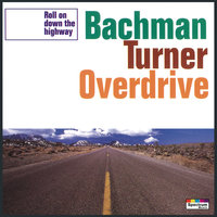 Roll On Down — Bachman Turner Overdrive