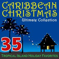 Caribbean Christmas Ultimate Collection – 35 Tropical Island Holiday Favorites — сборник