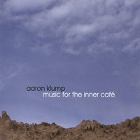 Music for the Inner Cafe — Aaron Klump