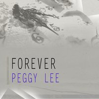 Forever — Peggy Lee