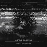 Tuned to a Dead Channel — Central Industrial