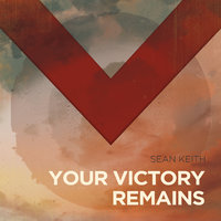 Your Victory Remains — Sean Keith