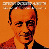 Music of Vincent Youmans — Andre Kostelanetz and His Orchestra