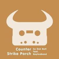 Counter Strike Porch — Boyinaband, Dan Bull