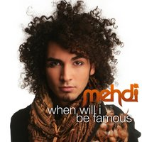When Will I Be Famous — Mehdi