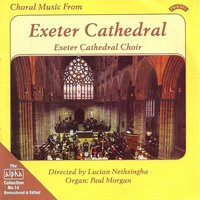 Alpha Collection Vol 14: Choral Music from Exeter Cathedral — Exeter Cathedral Choir|Lucian Nethsingha|Paul Morgan