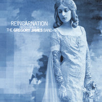 Reincarnation — The Gregory James Band