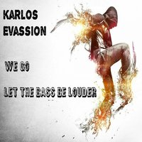 Let The Bass Be Louder — Karlos Evassion