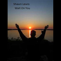 Wait on You — Shawn Lewis