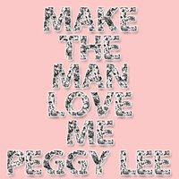 Make The Man Love Me — Peggy Lee