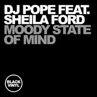 Moody State of Mind — DJ Pope, Sheila Ford
