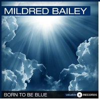Born to Be Blue — Mildred Bailey