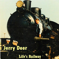 Life's Railway — Jerry Deer