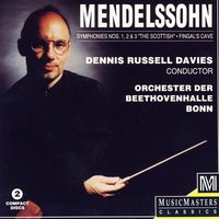 "Mendelssohn: Symphonies Nos. 1, 2, & 3 ""The Scottish"" - Fingal's Cave — Orchester der Beethovenhalle Bonn, Dennis Russell Davies"