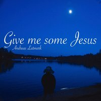 Give Me Some Jesus — Andreas Lutmark